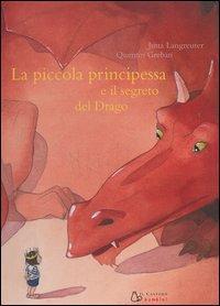 La piccola principessa e il segreto del drago / testo di Jutta Langreuter ; illustrazioni di Quentin Greban