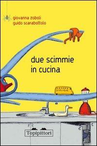 Due scimmie in cucina / Giovanna Zoboli, Guido Scarabottolo