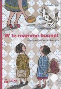 W le mamme buone? / Emanuela Nava ; illustrato da Cristina Pieropan