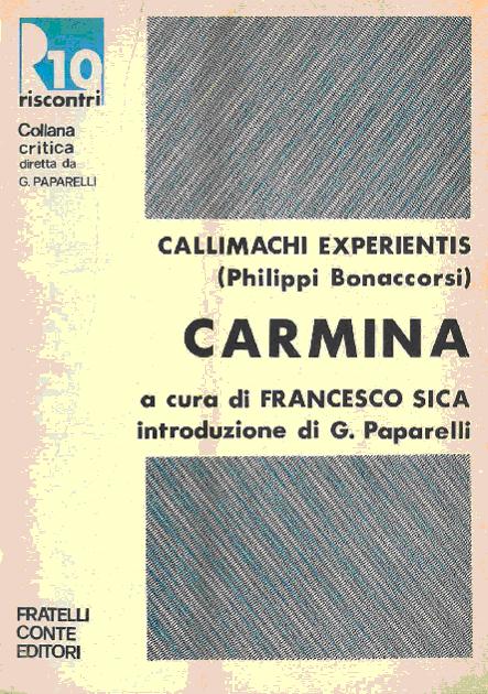 Callimachi Experientis (Philippi Bonaccorsi) Carmina / a cura di Francesco Sica ; con introduzione di Gioacchino Paparelli