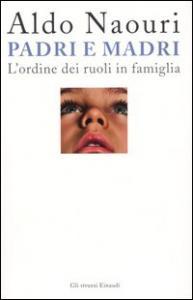 Padri e madri : l'ordine dei ruoli in famiglia / Aldo Naouri