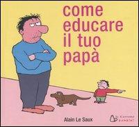 Come educare il tuo papà / Alain Le Saux
