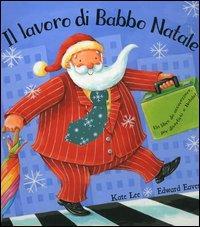 Il lavoro di Babbo Natale : [un libro da accarezzare, per divertirsi a Natale] / Kate Lee, Edward Eaves