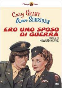 Ero uno sposo di guerra [Videoregistrazione] / un film di Howard Hawks ; con Cary Grant, Ann Sheridan ; sceneggiatura di Charles Lederer, Leonard Spigelgass, Hagar Wilde ; musiche di Cyril Mockridge