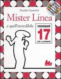 Mister Linea e quell'incredibile venerdì 17 / Osvaldo Cavandoli