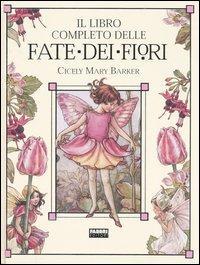 Fate dei fiori : il libro completo delle / Cicely Mary Barker ; traduzione e adattamento di Roberto Piumini