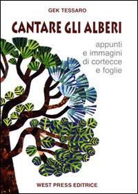 Cantare gli alberi : appunti e immagini di cortecce e foglie / Gek Tessaro