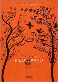 Un chicco di melograno : come nacquero le stagioni / Pia Valentinis, Massimo Scotti