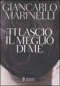 Ti lascio il meglio di me / Giancarlo Marinelli