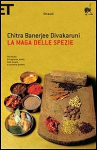 La maga delle Spezie / Chitra Banerjee Divakaruni ; traduzione di Federica Oddera
