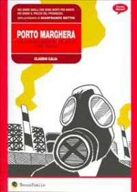 Porto Marghera, la legge non è uguale per tutti / Caludio Calia