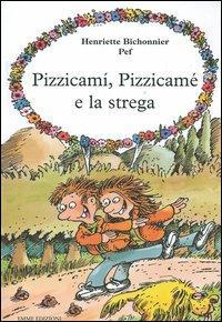 Pizzicamì, Pizzicamè e la strega / Henriette Bichonnier, Pef ; [traduzione di Giulio Lughi]
