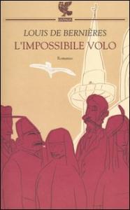 L' impossibile volo / Louis De Bernières ; traduzione di Anna Rusconi