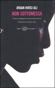 Non sottomessa : contro la segregazione nella societa islamica / Ayaan Hirsi Ali.