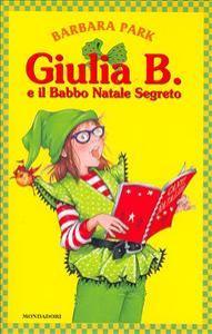 Giulia B. e il Babbo Natale Segreto / Barbara Park ; traduzione di Antonella Borghi ; illustrazioni di Denise Brunkus