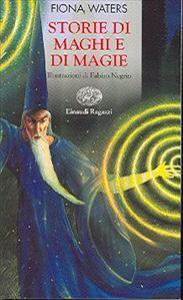 Storie di maghi e di magie / testi di Fiona Waters ; illustrazioni di Fabian Negrin