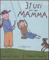 31 usi per una mamma / Harriet Ziefert ; illustrazioni di Rebecca Doughty