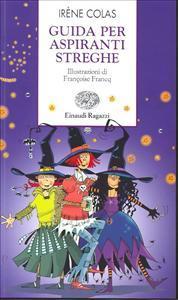 Guida per aspiranti streghe / Irène Colas ; traduzione di Francesca Novajra ; illustrazioni di Françoise Francq ; colori di Cécile Hudrisier
