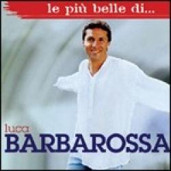 Le più belle di... Luca Barbarossa [audioregistrazione]