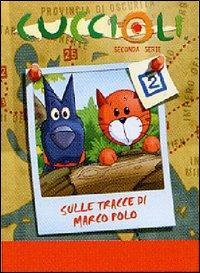 Cuccioli. Sulle tracce di Marco Polo. Vol. 2