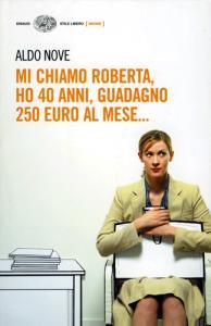 Mi chiamo Roberta, ho 40 anni, guadagno 250 euro al mese... / Aldo Nove