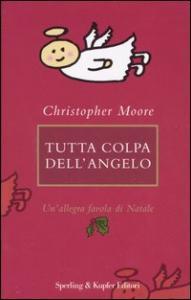 Tutta colpa dell'angelo / Christopher Moore ; traduzione di Giulia Balducci