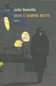 Dove è sempre notte / John Banville ; traduzione di Marcella Dallatorre