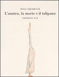 L' anatra, la morte e il tulipano / Wolf Erlbruch