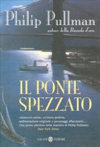 Il ponte spezzato / Philip Pullman ; traduzione di Elda Levi