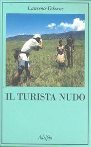 Il turista nudo / Lawrence Osborne ; traduzione di Matteo Codignola