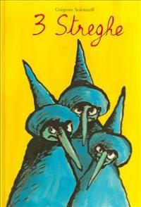 3 Streghe / Gregoire Solotareff ; [traduzione di Federica Rocca]