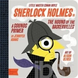 Sherlock Holmes in the hound of the Baskervilles : a sounds primer / by Jennifer Adams ; art by Alison Oliver.