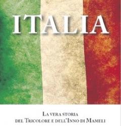 Italia. La vera storia del Tricolore e dell'Inno di Mameli