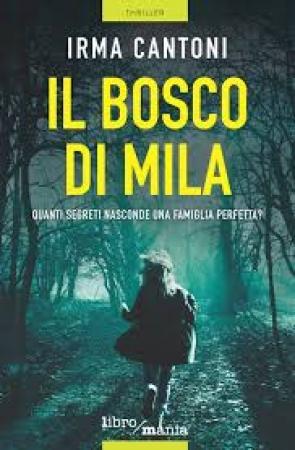Il bosco di mila: quanti segreti nasconde una famiglia perfetta?/  Irma Cantoni