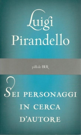 Sei personaggi in cerca d'autore / Luigi Pirandello