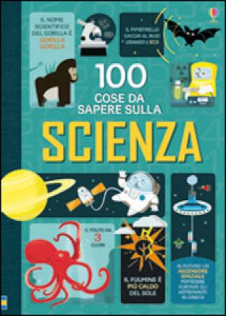 100 cose da sapere sulla scienza / Alex Frith, Minna Lacey, Jerome Martine Jonathan Melmoth ; illustrazioni di Federico Marani e Jorge Martin