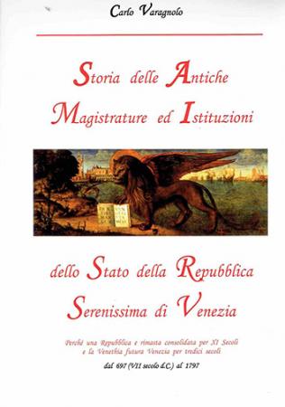Storia delle antiche magistrature ed istituzioni dello Stato della Repubblica Serenissima di Venezia
