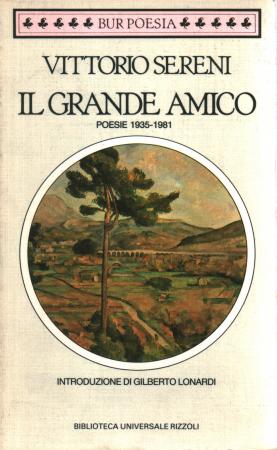 Il grande amico : poesie 1935-1981 / Vittorio Sereni ; introduzione di Gilberto Lonardi ; commento di Luca Lenzini
