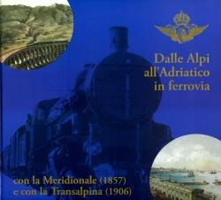 Dalle Alpi all'Adriatico in ferrovia con la Meridionale (1857) e con la Transalpina(1906)