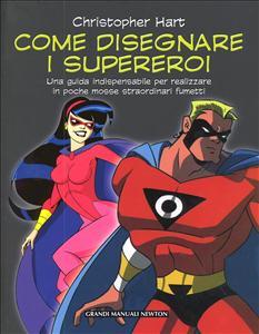 Come disegnare i supereroi: una guida indispensabile per realizzare in poche mosse straordinari fumetti