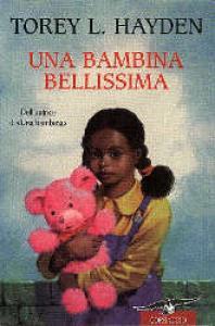 Una bambina bellissima / Torey L. Hayden ; traduzione di Silvia Piraccini