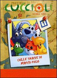 Cuccioli. Sulle tracce di Marco Polo. Vol. 1