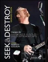 Seek & Destroy: l'epopea dei Metallica/ Giogio Costa; premessa di Federico Guglielmi