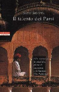 Il talento dei parsi / Bapsi Sidhwa ; traduzione di Luciana Pugliese