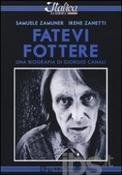 Fatevi fottere: una biografia di Giorgio Canali/ Samuele Zamuner; Irene Zanetti