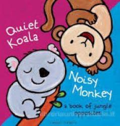 Quiet Koala, Noisy Monkey: A Book of Jungle Opposites