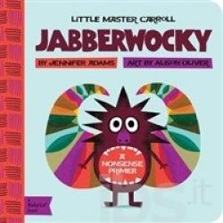 Jabberwocky : a nonsense primer / by Jennifer Adams ; art by Alison Oliver.