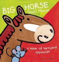Big horse small mouse, a book of barnyard opposites